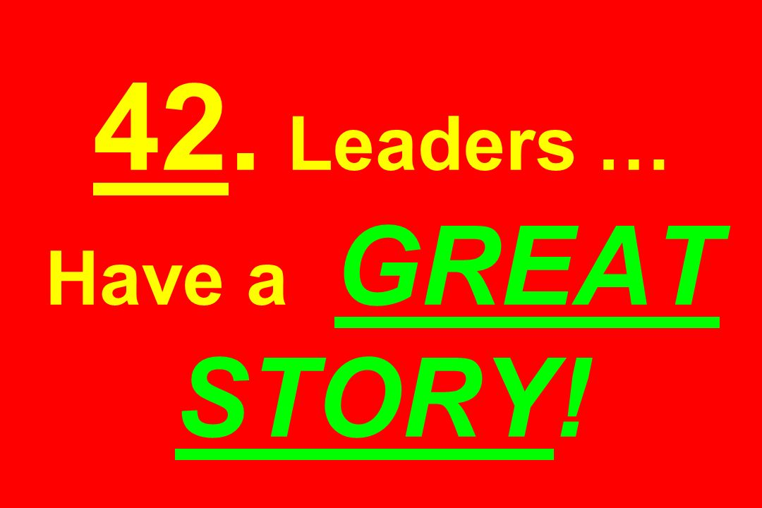 42. Leaders … Have a GREAT STORY!