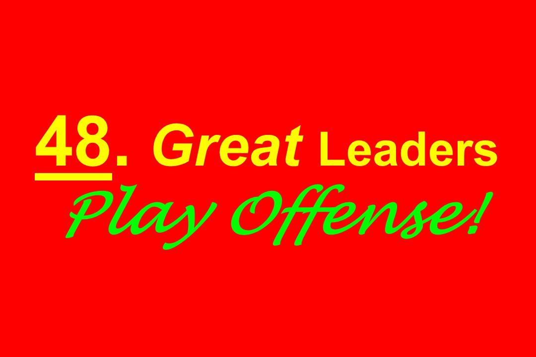 48. Great Leaders Play Offense!