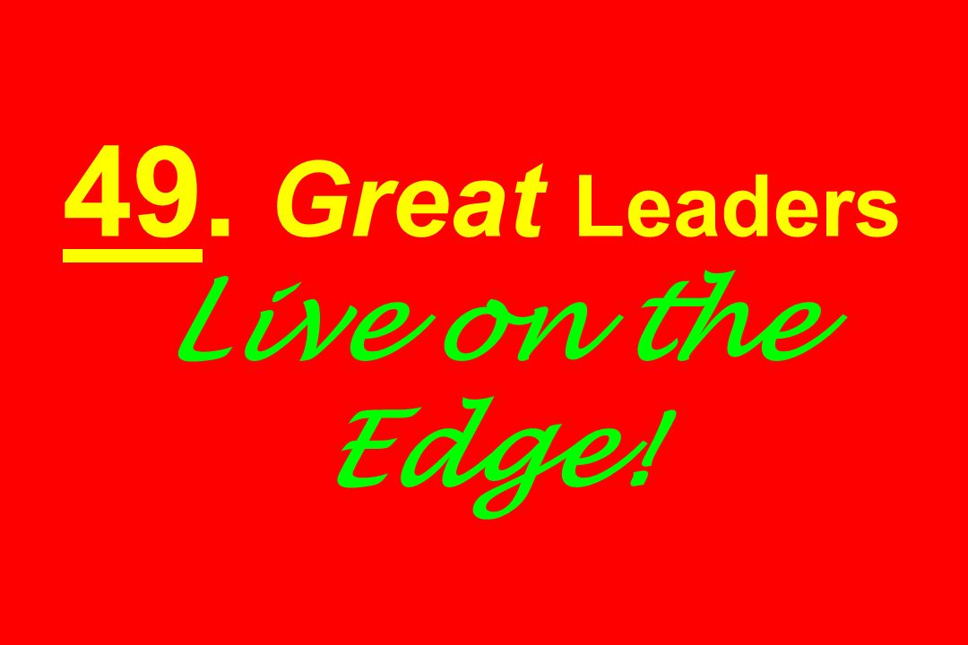 49. Great Leaders Live on the Edge!