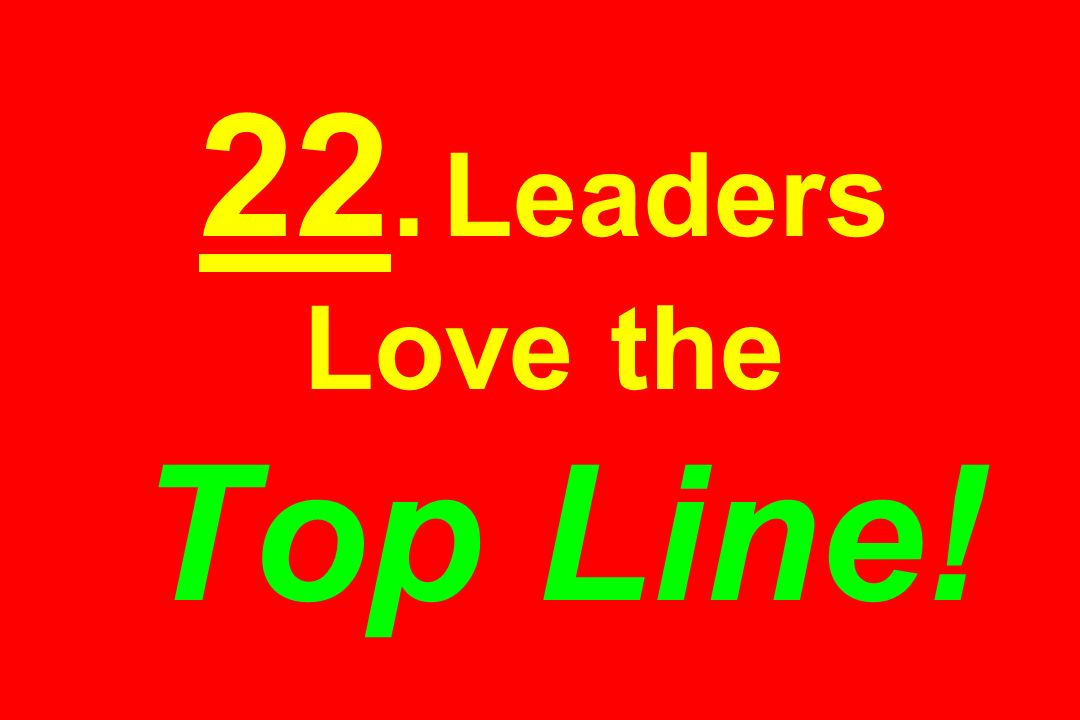 22. Leaders Love the Top Line!
