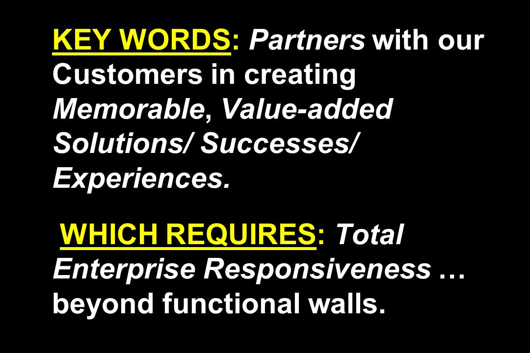 KEY WORDS: Partners with our Customers in creating Memorable, Value-added Solutions/ Successes/ Experiences.