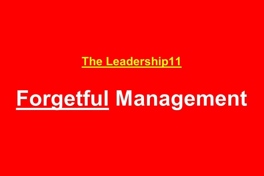 The Leadership11 Forgetful Management