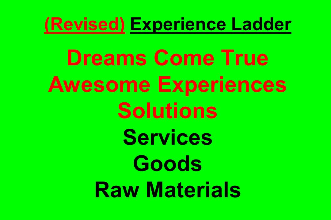 (Revised) Experience Ladder Dreams Come True Awesome Experiences Solutions Services Goods Raw Materials