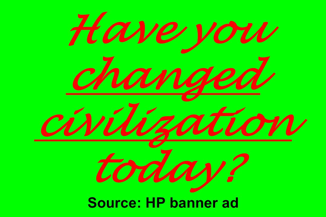 Have you changed civilization today Source: HP banner ad