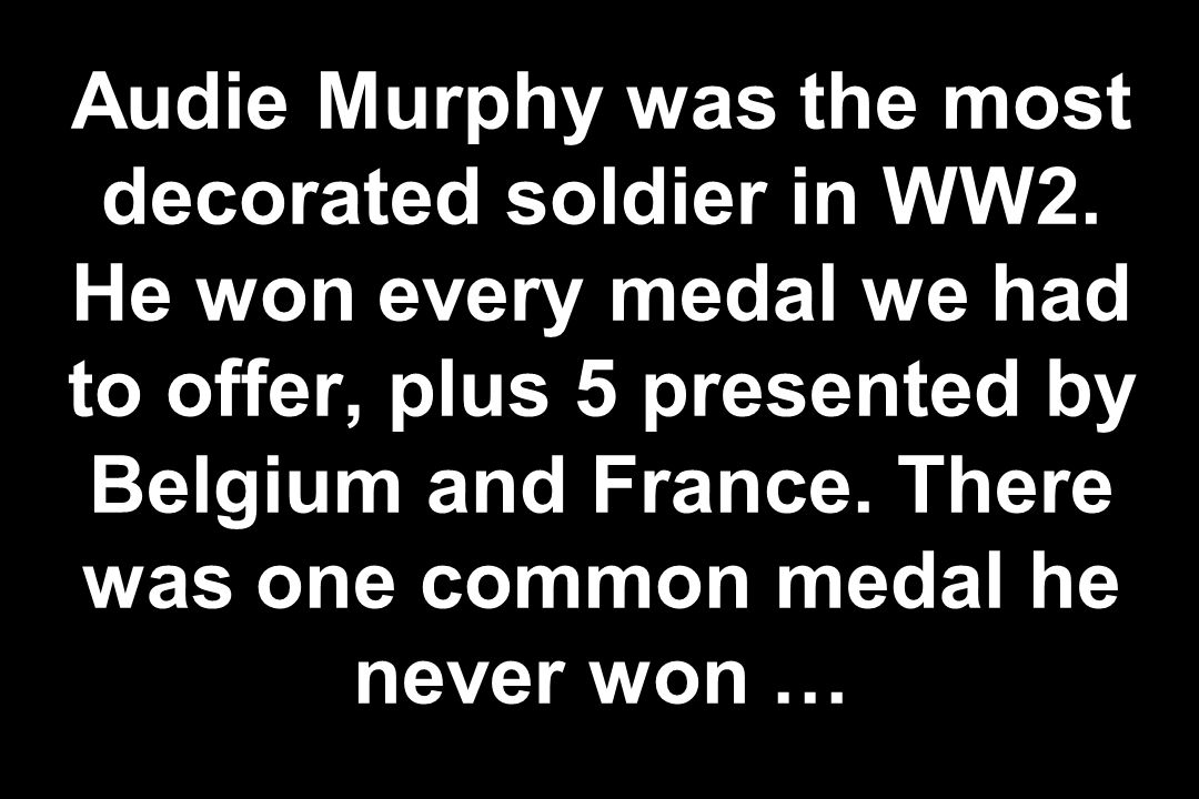 Audie Murphy was the most decorated soldier in WW2