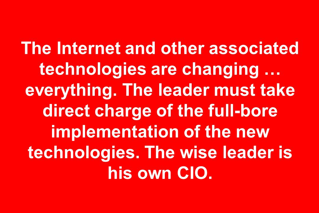 The Internet and other associated technologies are changing … everything.