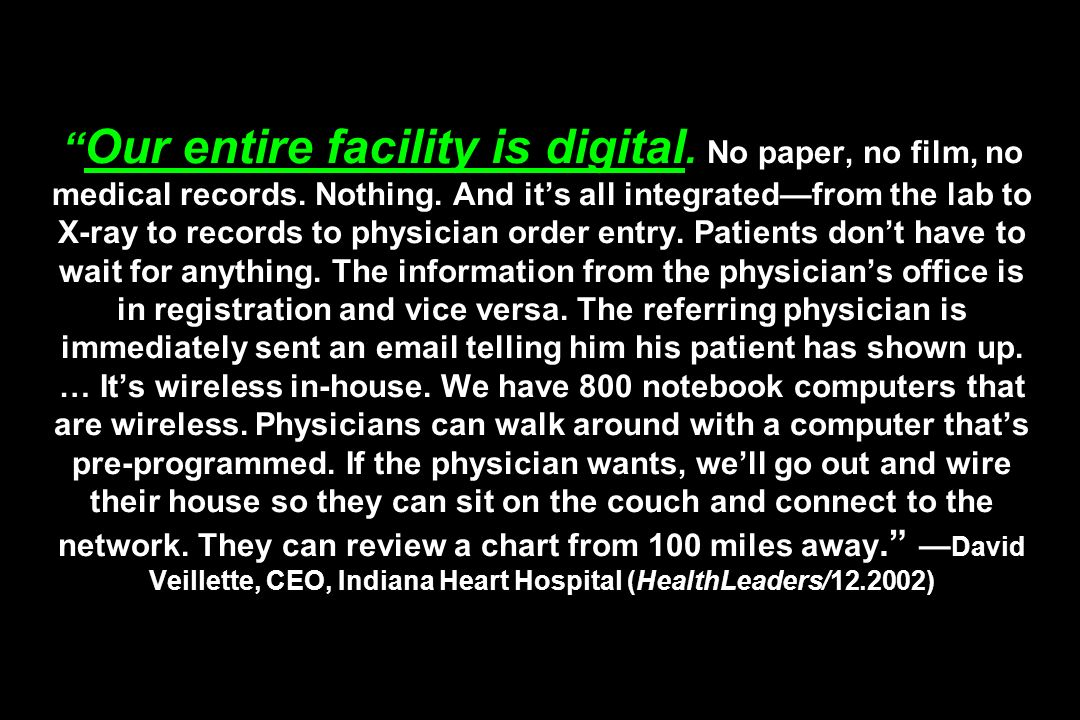 Our entire facility is digital. No paper, no film, no medical records