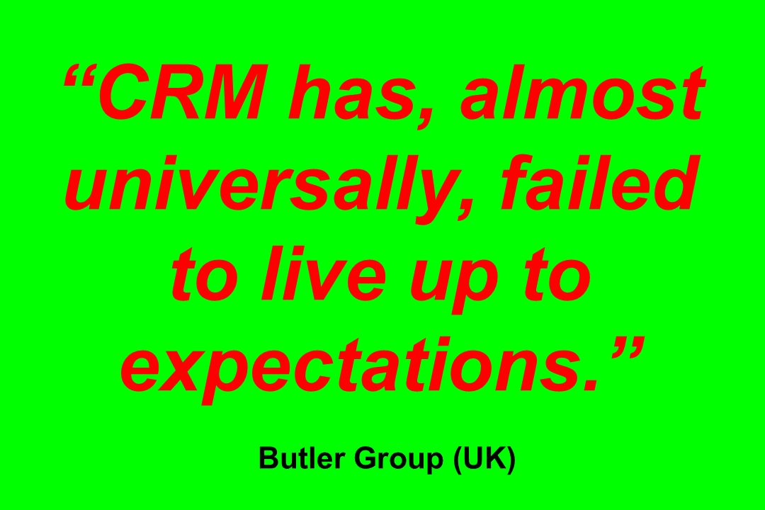 CRM has, almost universally, failed to live up to expectations