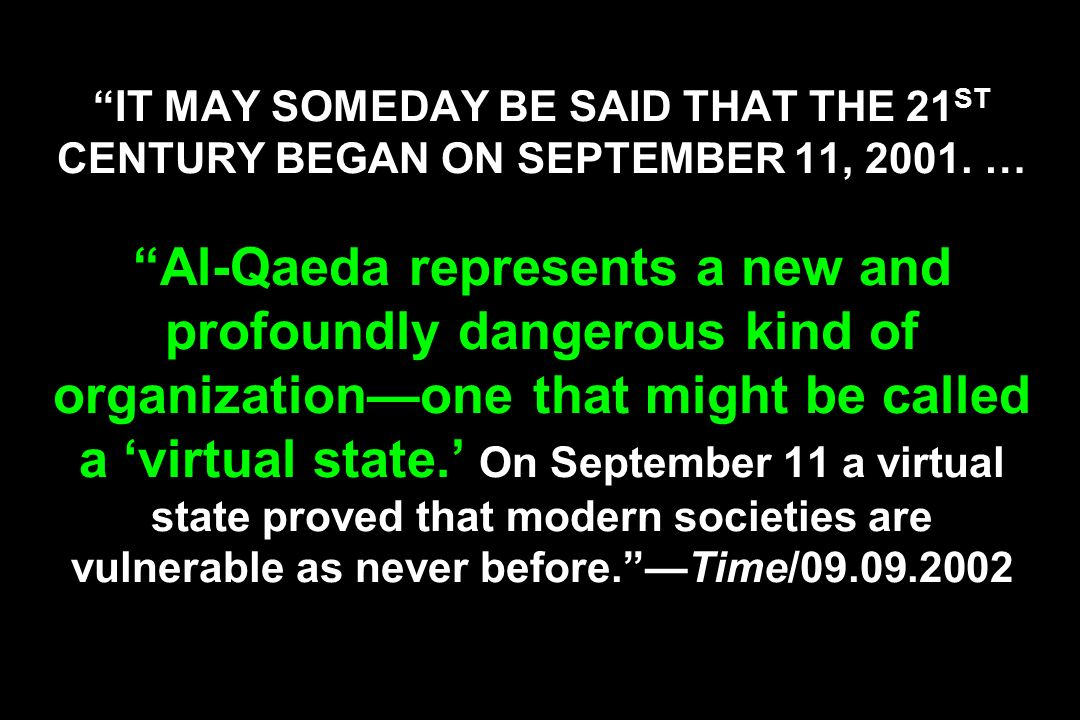 IT MAY SOMEDAY BE SAID THAT THE 21ST CENTURY BEGAN ON SEPTEMBER 11, 2001.