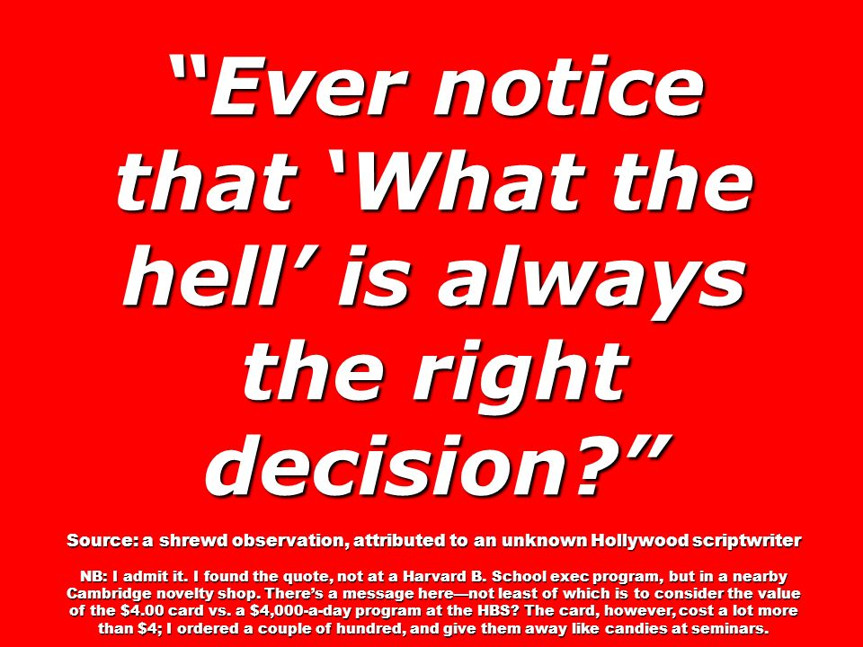 Ever notice that 'What the hell' is always the right decision