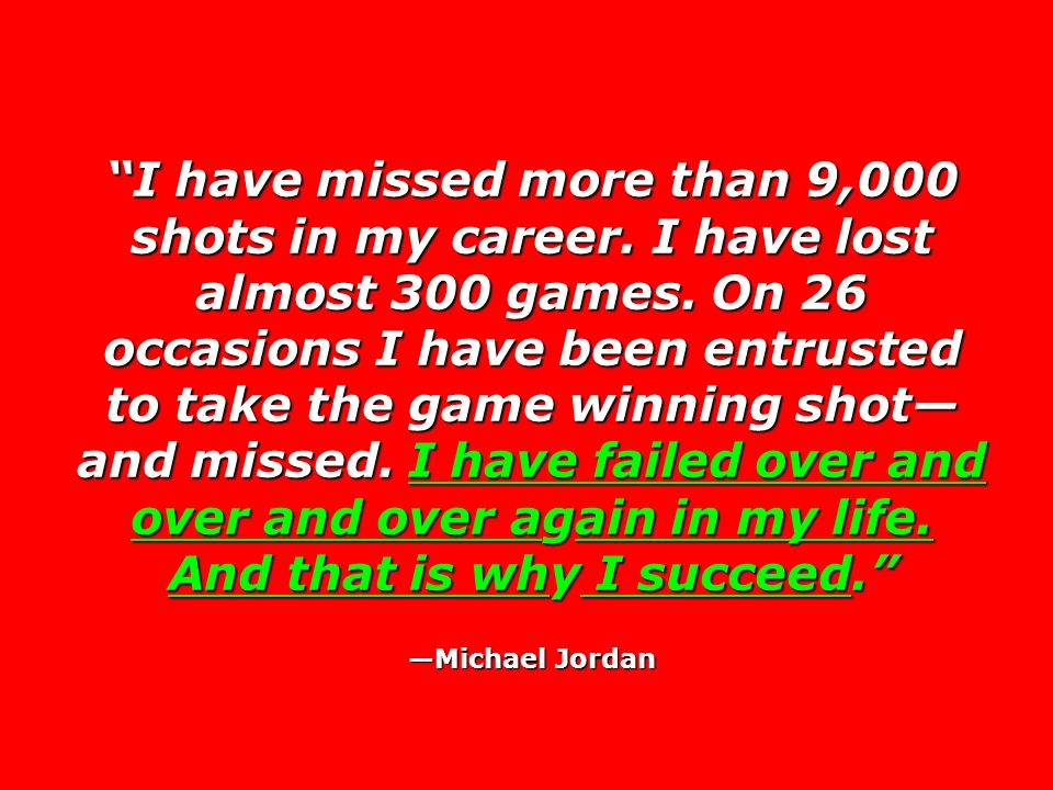I have missed more than 9,000 shots in my career