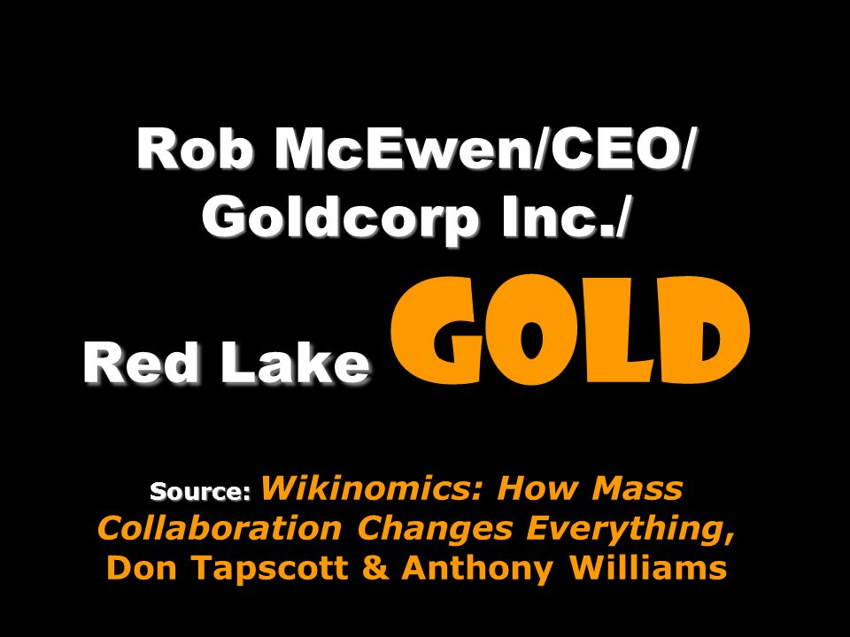 Rob McEwen/CEO/ Goldcorp Inc