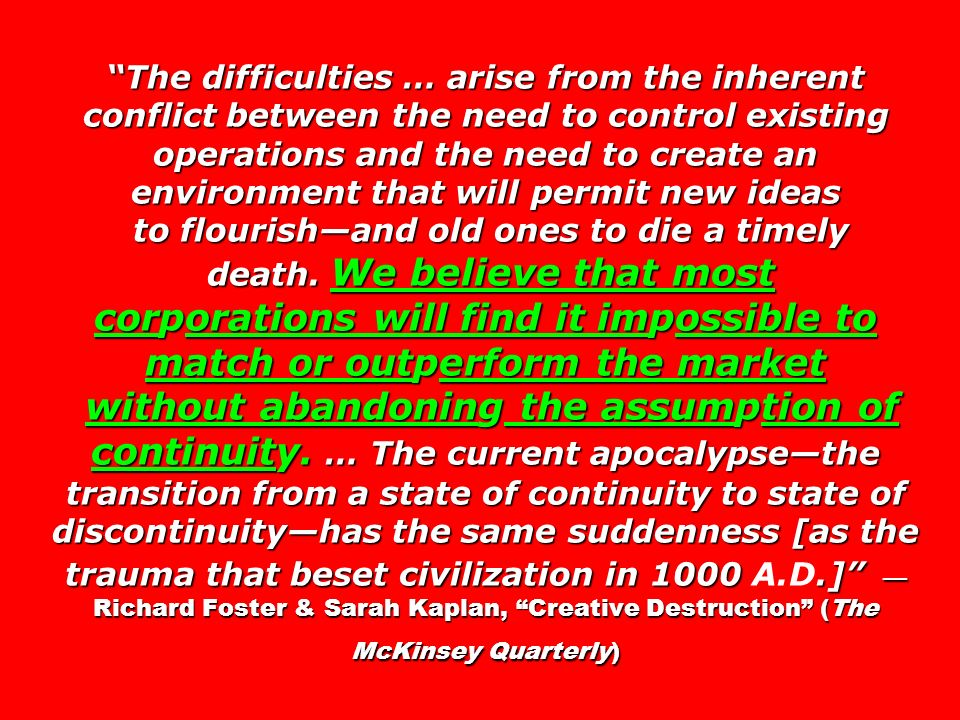 The difficulties … arise from the inherent conflict between the need to control existing operations and the need to create an environment that will permit new ideas to flourish—and old ones to die a timely death.