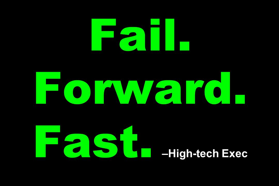 Fail. Forward. Fast. –High-tech Exec