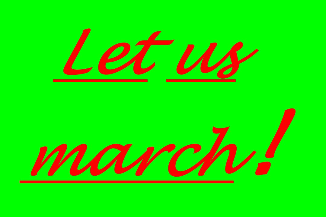 Let us march!