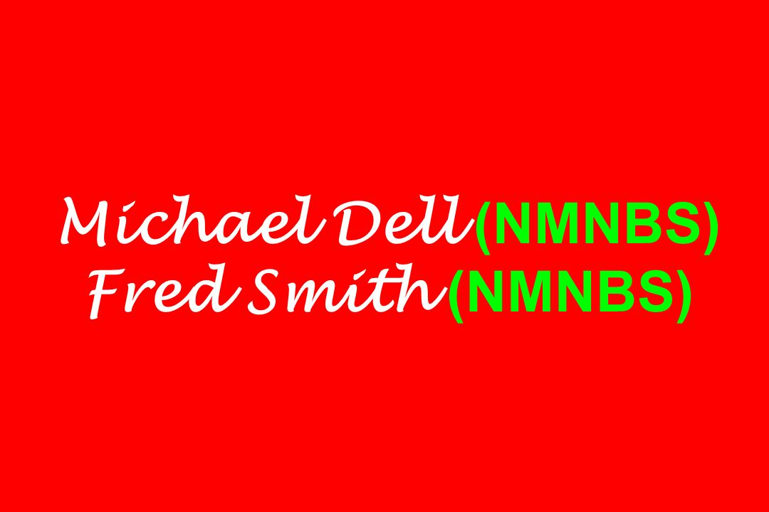 Michael Dell (NMNBS) Fred Smith (NMNBS)