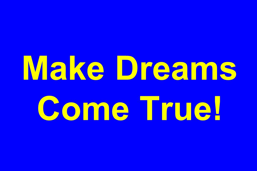 Make Dreams Come True!