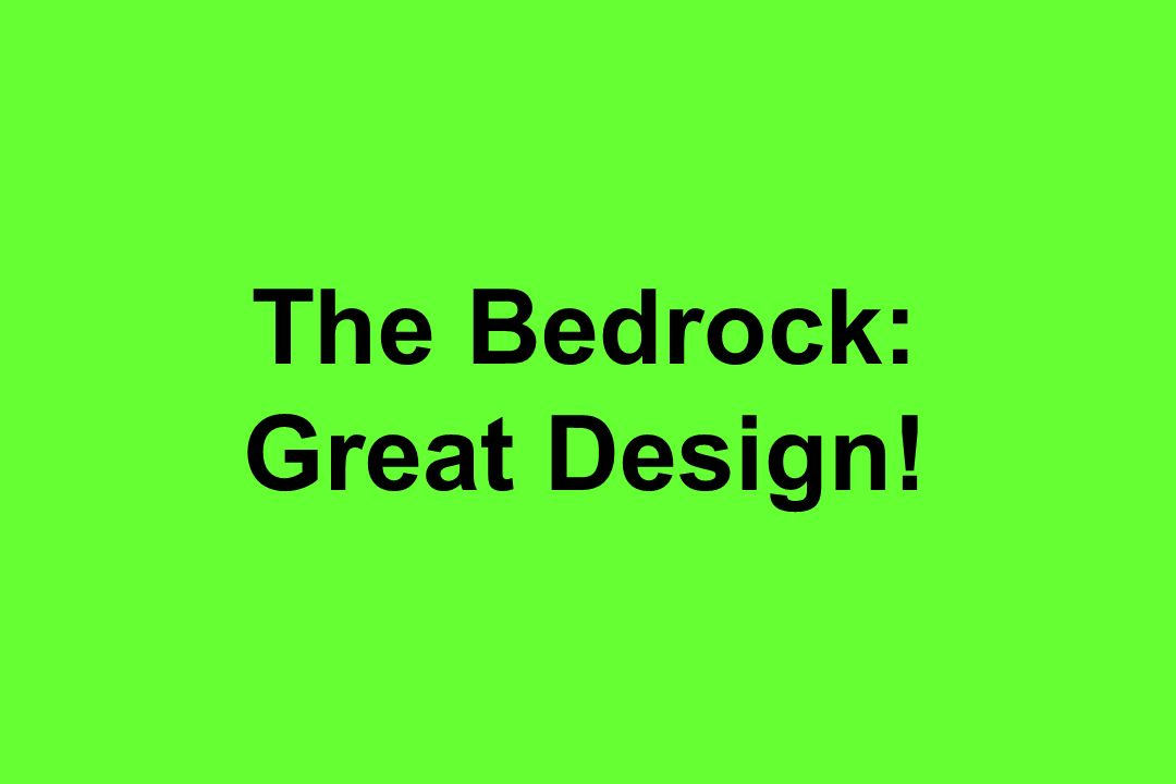 The Bedrock: Great Design!