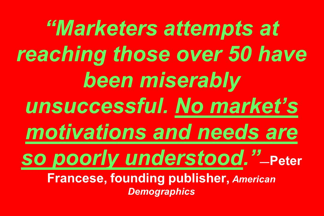 Marketers attempts at reaching those over 50 have been miserably unsuccessful.