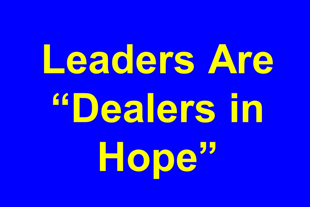 Leaders Are Dealers in Hope