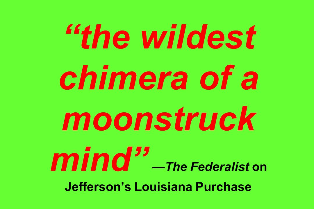 the wildest chimera of a moonstruck mind —The Federalist on Jefferson's Louisiana Purchase
