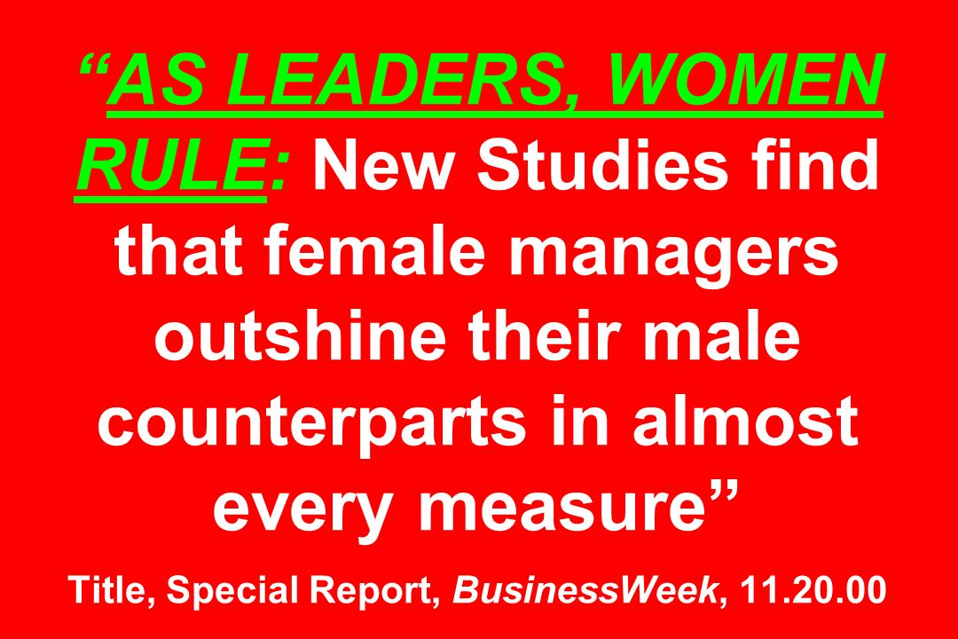 AS LEADERS, WOMEN RULE: New Studies find that female managers outshine their male counterparts in almost every measure Title, Special Report, BusinessWeek,