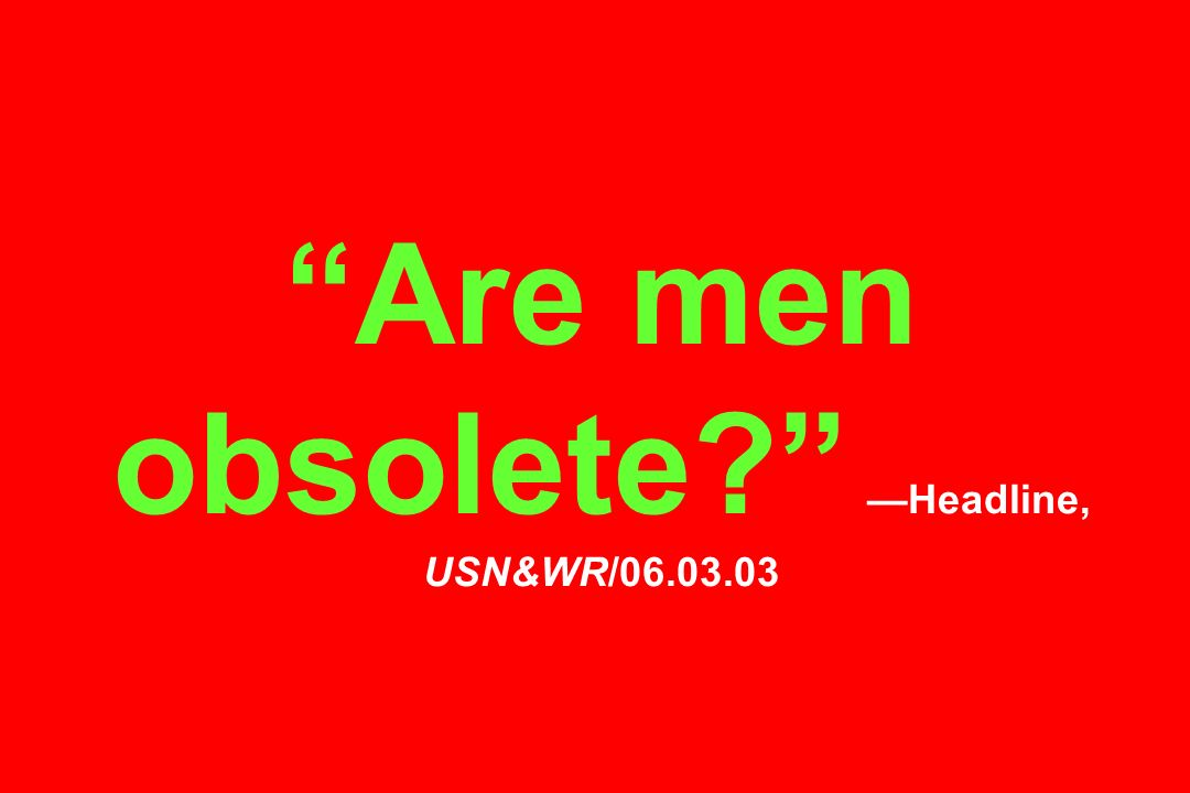 Are men obsolete —Headline, USN&WR/