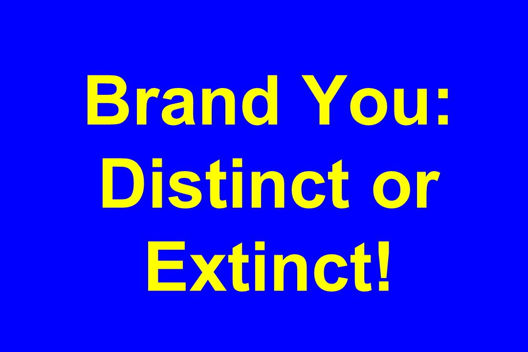 Brand You: Distinct or Extinct!