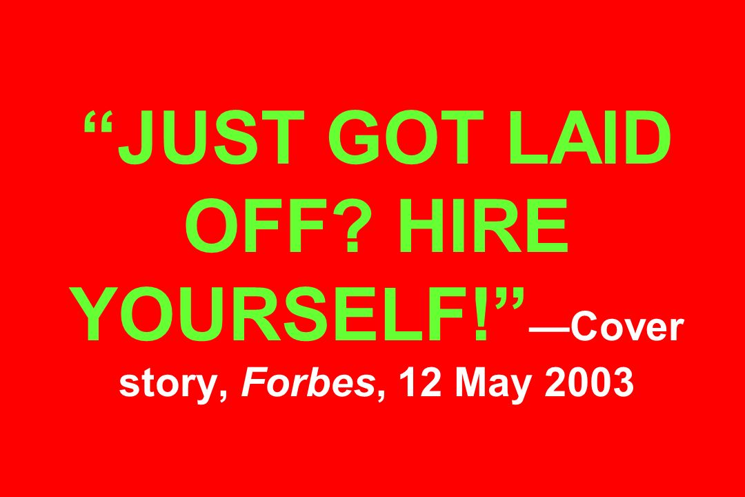 JUST GOT LAID OFF HIRE YOURSELF! —Cover story, Forbes, 12 May 2003