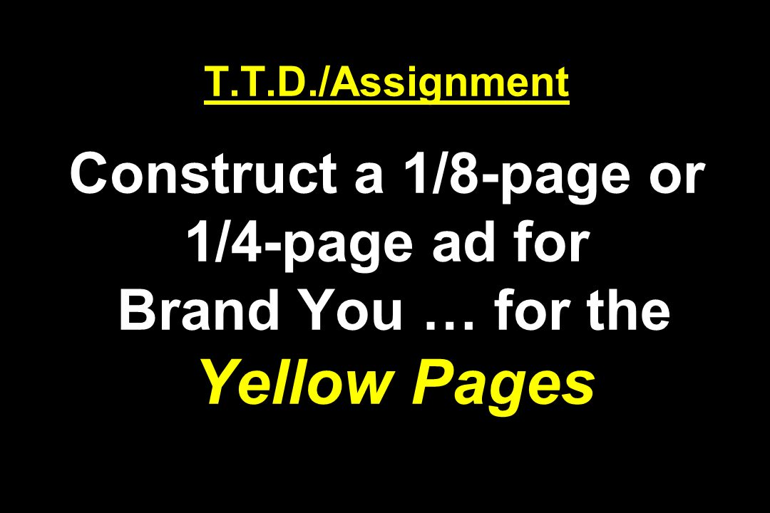 T.T.D./Assignment Construct a 1/8-page or 1/4-page ad for Brand You … for the Yellow Pages