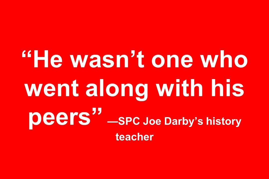 He wasn't one who went along with his peers —SPC Joe Darby's history teacher