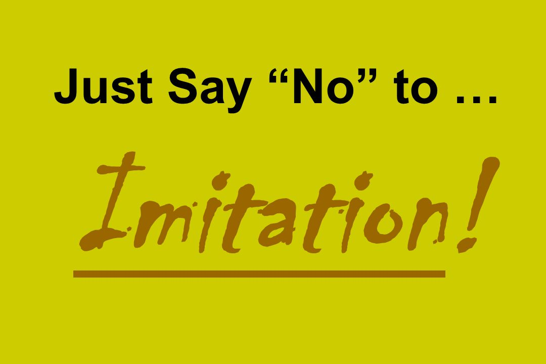 Just Say No to … Imitation!