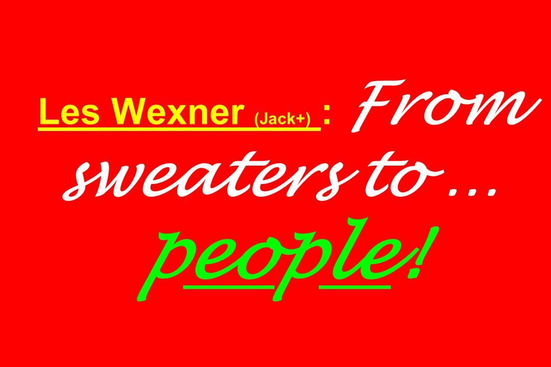 Les Wexner (Jack+) : From sweaters to … people!