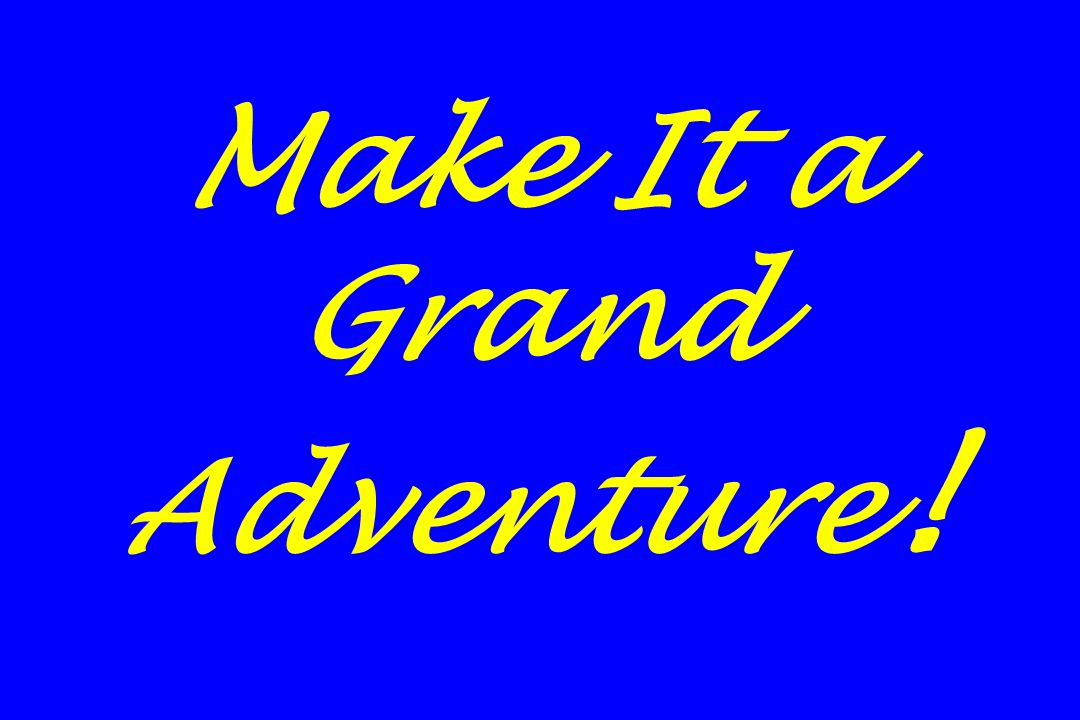 Make It a Grand Adventure!