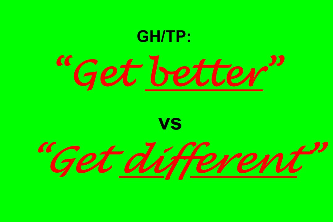 GH/TP: Get better vs Get different