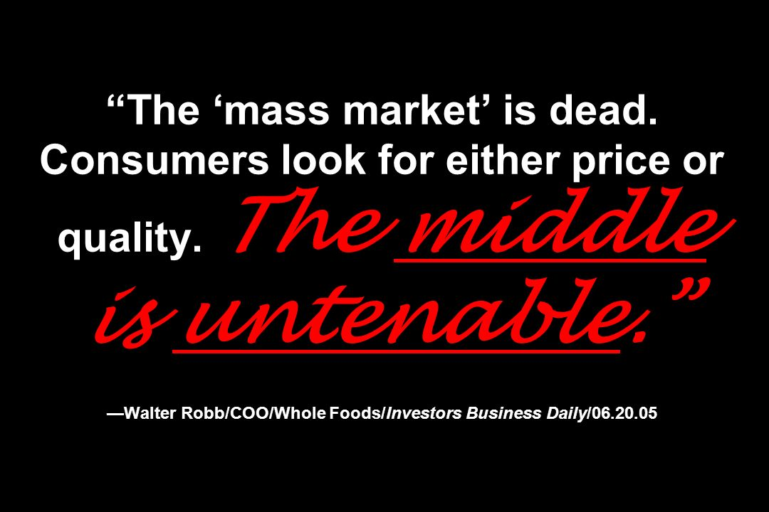 The 'mass market' is dead. Consumers look for either price or quality