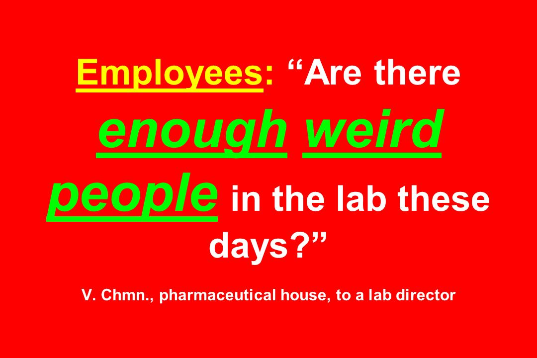 Employees: Are there enough weird people in the lab these days. V