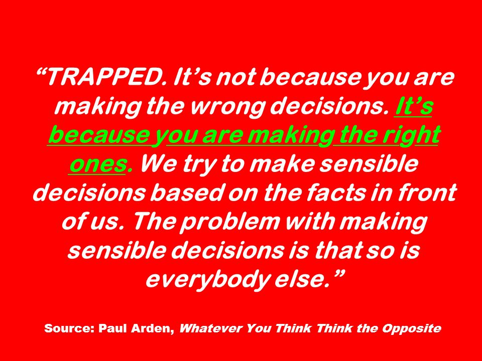 TRAPPED. It's not because you are making the wrong decisions