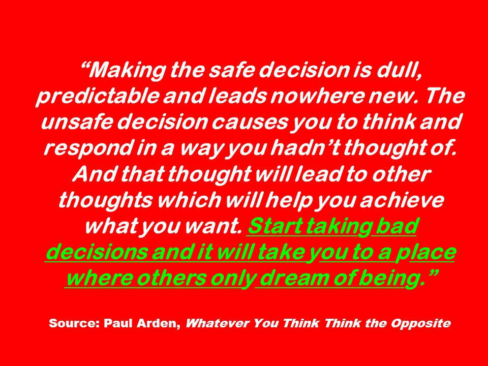 Making the safe decision is dull, predictable and leads nowhere new