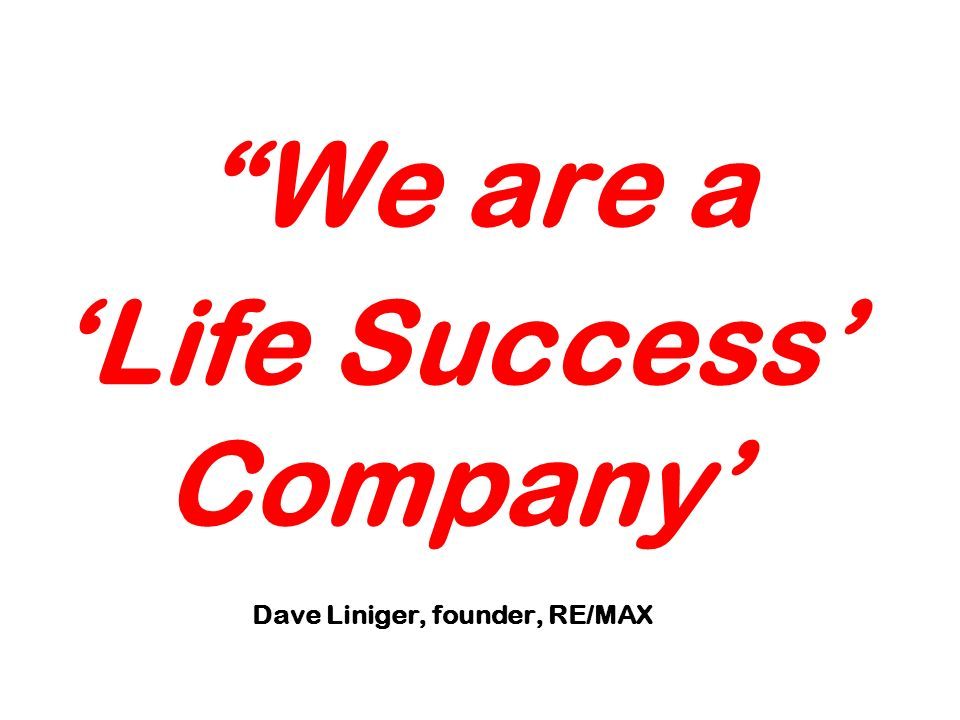 We are a 'Life Success' Company' Dave Liniger, founder, RE/MAX