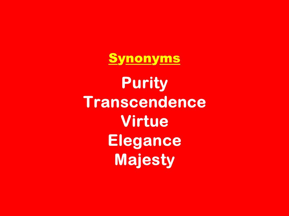 Synonyms Purity Transcendence Virtue Elegance Majesty