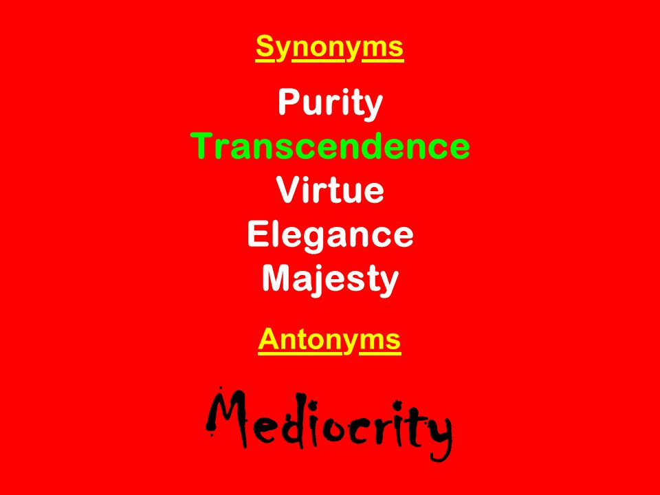 Synonyms Purity Transcendence Virtue Elegance Majesty Antonyms Mediocrity