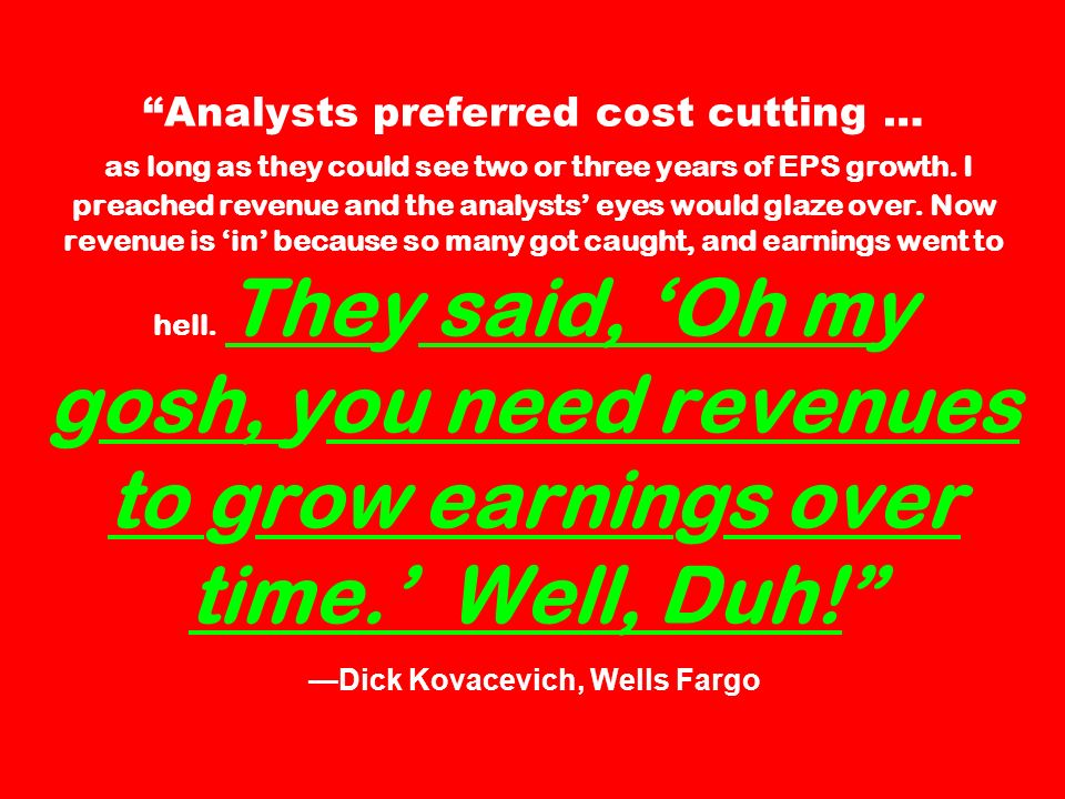 Analysts preferred cost cutting … as long as they could see two or three years of EPS growth.
