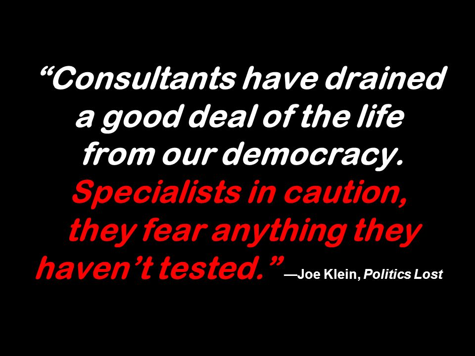 Consultants have drained a good deal of the life from our democracy