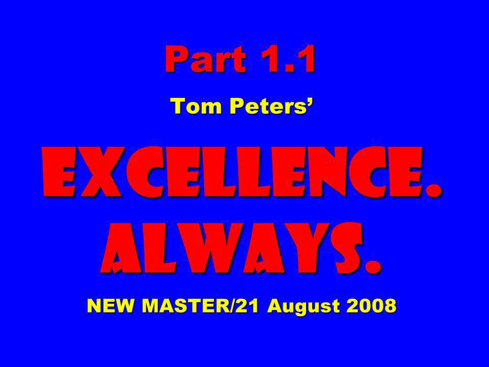 Part 1.1 Tom Peters' EXCELLENCE. ALWAYS. NEW MASTER/21 August 2008