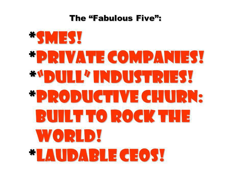The Fabulous Five :. SMEs. Private companies. Dull industries