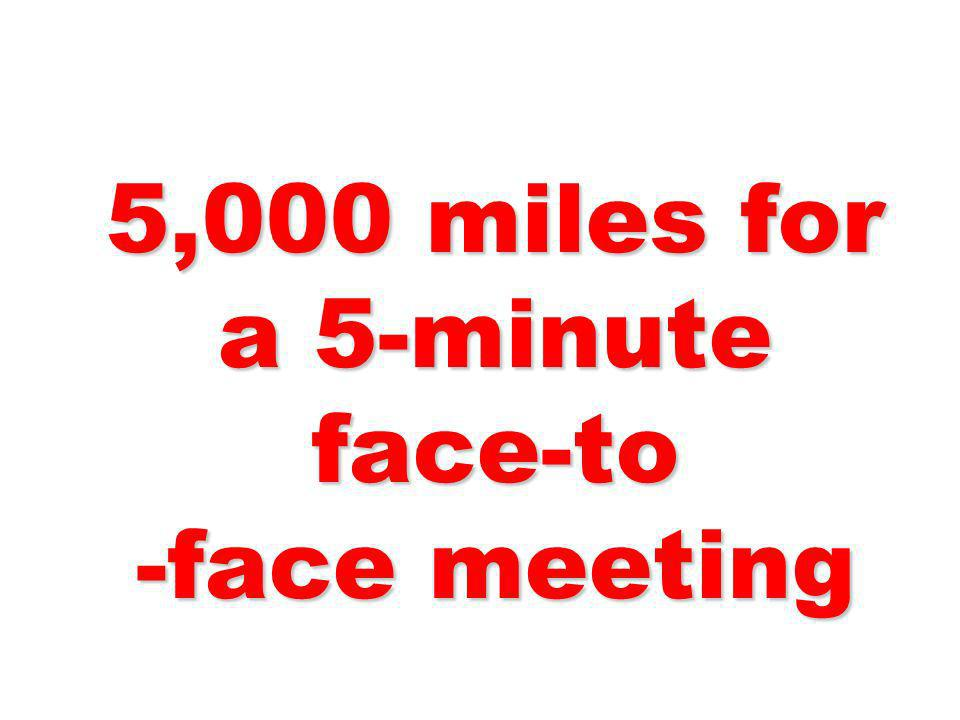 5,000 miles for a 5-minute face-to -face meeting