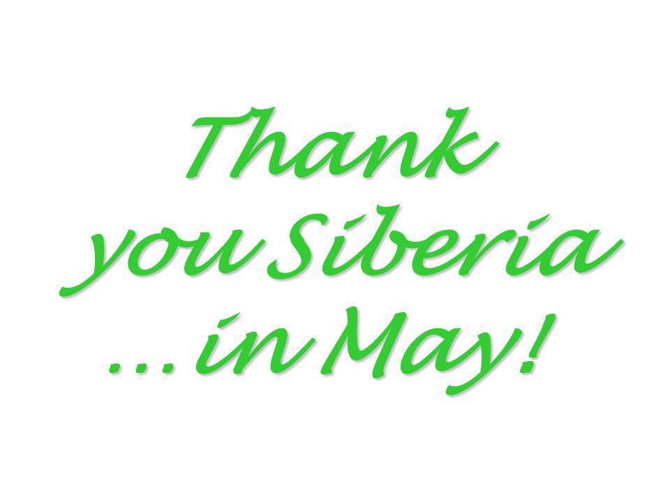 Thank you Siberia …in May!