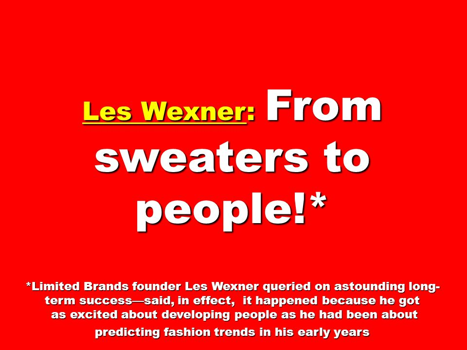 Les Wexner: From sweaters to people!*