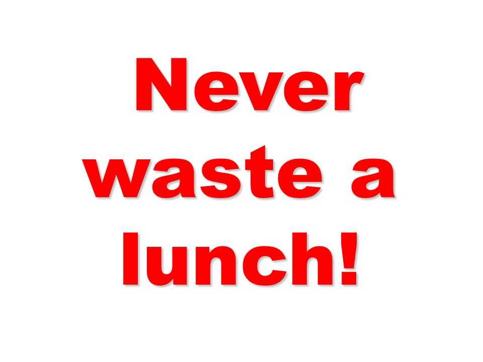 Never waste a lunch! 92